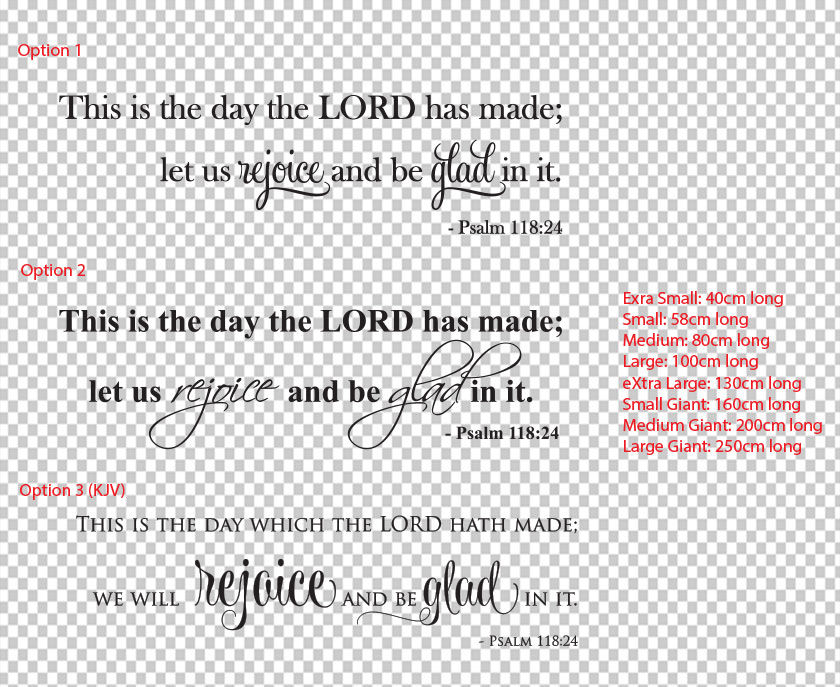 This is the day the LORD has made;let us rejoice and be glad in it. - Psalm 118:24
