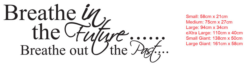 Breathe in the Future.....Breathe out the Past.....wall art vinyl decal sticker