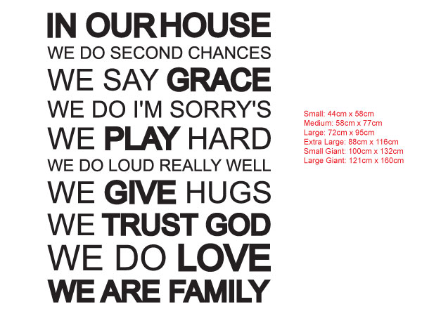 In our house, we do second chances, we say grace, we do I'm sorry's, we play hard, we do loud really well, we give hugs, <br>we trust God,we do love, we are Family