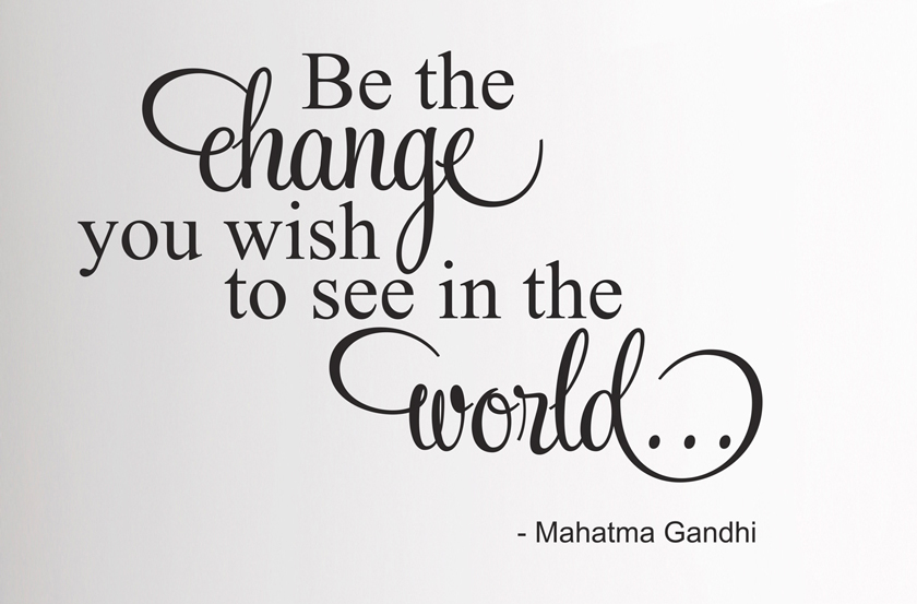 Be The Change You Wish To See World Gandhi Inspirational